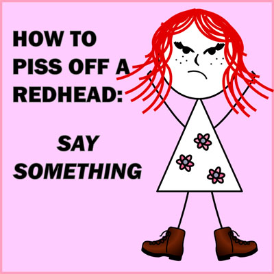 How to Piss Off A Redhead