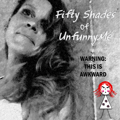 Fifty Shades of UnfunnyMe